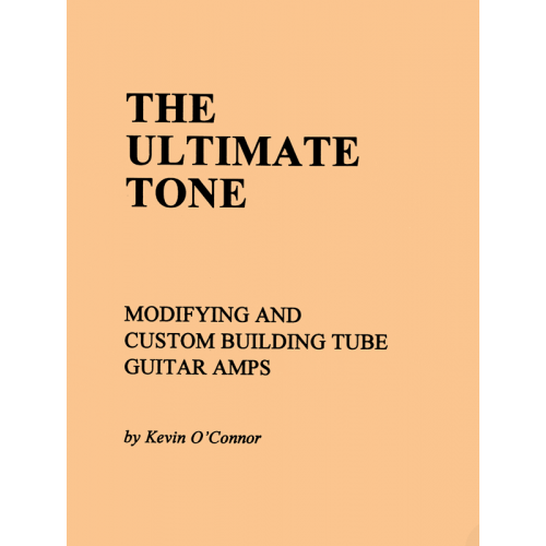 The Ultimate Tone, Volume 1, Modifying & Building Tube Amps image 1